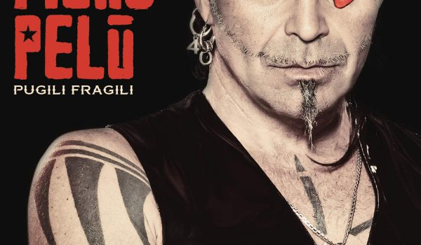 """""""PUGILI FRAGILI"""" il nuovo singolo di PIERO PELÙ"""