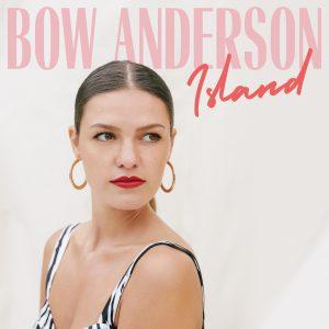 """""""ISLAND"""" il nuovo singolo della giovane BOW ANDERSON"""
