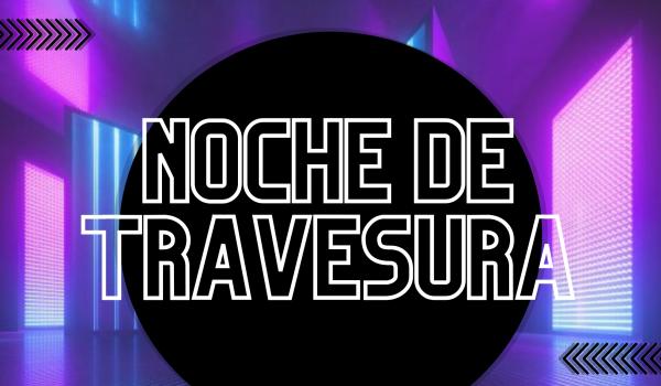 NOCHE DE TRAVESURA