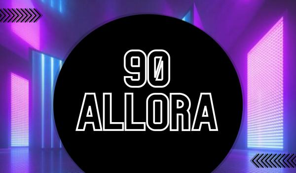 90ALLORA