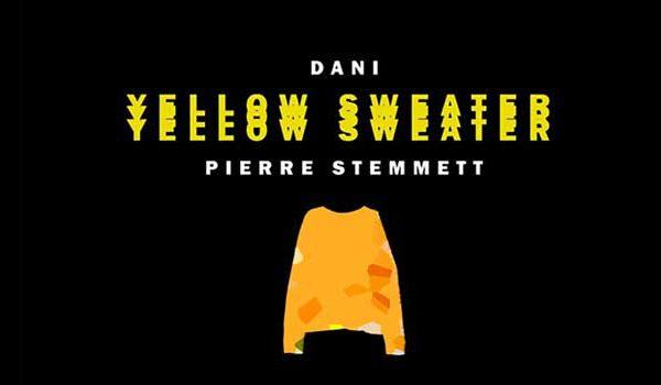 """""""Yellow Sweater"""", il nuovo singolo di Dani insieme a Pierre Stemmett"""